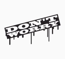 Dont Worry Graffiti by Style-O-Mat
