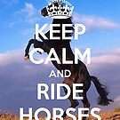 Keep Calm and Ride Horses by thinnker