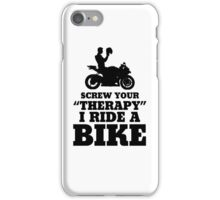 Screw Your Therapy I Ride A Bike iPhone Case/Skin