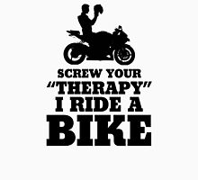 Screw Your Therapy I Ride A Bike Unisex T-Shirt