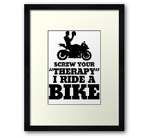 Screw Your Therapy I Ride A Bike Framed Print