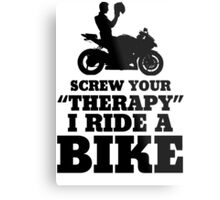 Screw Your Therapy I Ride A Bike Metal Print