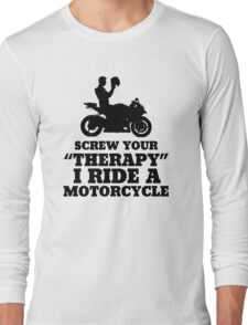 Screw Your Therapy I Ride A Motorcycle Long Sleeve T-Shirt