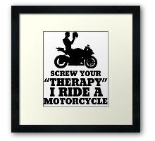 Screw Your Therapy I Ride A Motorcycle Framed Print