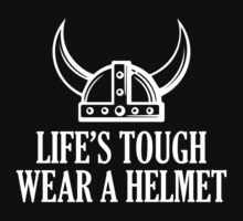 Life's Tough. Wear A Helmet. by BrightDesign