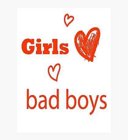 Good Girl Love Bad Boys Photographic Print