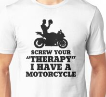 Screw Your Therapy I Have A Motorcycle Unisex T-Shirt