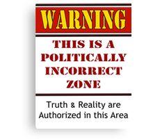 Warning: Politically Incorrect Zone Canvas Print