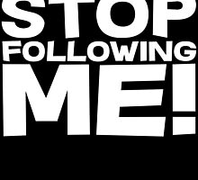 Stop Following Me! by SlubberBub