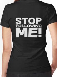 Stop Following Me! Women's Fitted V-Neck T-Shirt