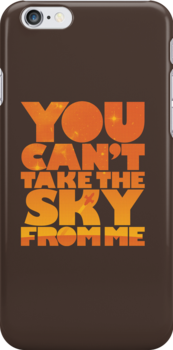 You Can't Take the Sky From Me | Orange Edition by geekchic  tees