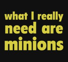 What I Really Need Are Minions by BrightDesign