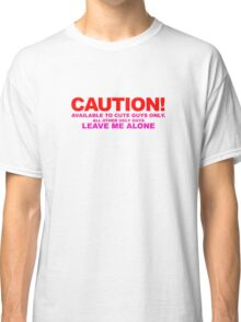 Caution Available To Cute Guys Only Classic T-Shirt
