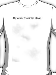 My Other T-Shirt is clean T-Shirt