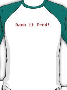 Damn It Fred! T-Shirt