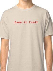 Damn It Fred! Classic T-Shirt