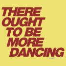 There Ought To Be More Dancing by CarbonClothing