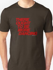 There Ought To Be More Dancing T-Shirt