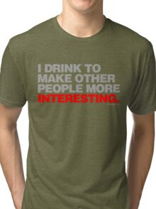 I Drink To Make Others More Interesting Tri-blend T-Shirt