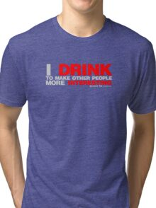 I Drink To Make Other People More Interesting Tri-blend T-Shirt