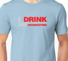 I Drink To Make Other People More Interesting Unisex T-Shirt