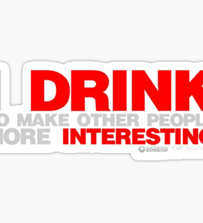 I Drink To Make Other People More Interesting Sticker