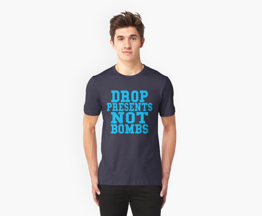 Drop Presents Not Bombs by CarbonClothing