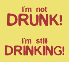 Im Not Drunk, Im Still Drinking by CarbonClothing