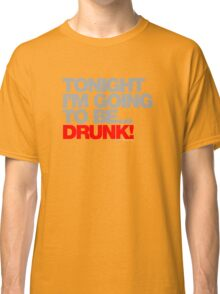 Tonight Im Going To Be Drunk Classic T-Shirt
