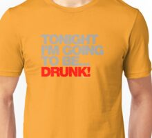 Tonight Im Going To Be Drunk Unisex T-Shirt