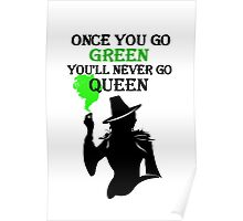 Zelena T-Shirt. Once You Go Green You'll Never Go Queen Poster