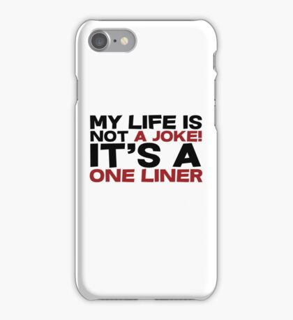 My life is not a Joke! It's a one liner iPhone Case/Skin