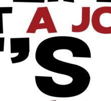 My life is not a Joke! It's a one liner Sticker