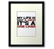 My life is not a Joke! It's a one liner Framed Print
