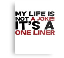 My life is not a Joke! It's a one liner Metal Print