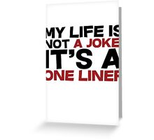 My life is not a Joke! It's a one liner Greeting Card