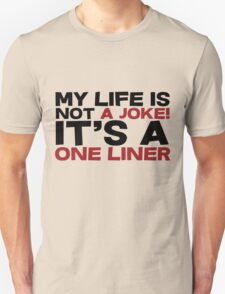 My life is not a Joke! It's a one liner Unisex T-Shirt