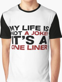 My life is not a Joke! It's a one liner Graphic T-Shirt