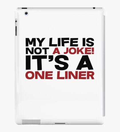 My life is not a Joke! It's a one liner iPad Case/Skin