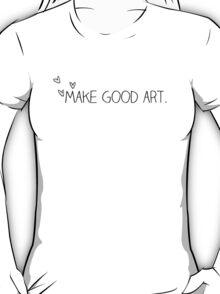 make good art. T-Shirt