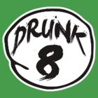 DRUNK 8 by starone