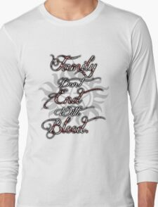Family Don't End With Blood Long Sleeve T-Shirt