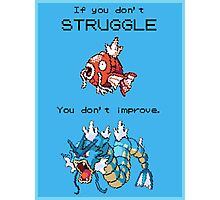 Magikarp Motivation Poster - Struggle! Photographic Print