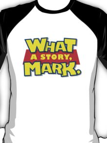 What a story, Mark. T-Shirt