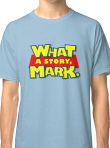 What a story, Mark. Classic T-Shirt