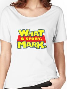 What a story, Mark. Women's Relaxed Fit T-Shirt