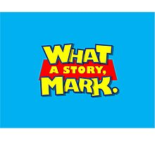 What a story, Mark. Photographic Print