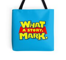 What a story, Mark. Tote Bag