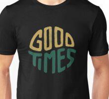 Good Times Unisex T-Shirt
