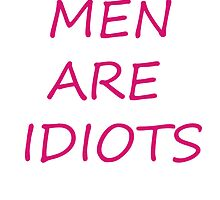 Men are Idiots. by KateTaylor